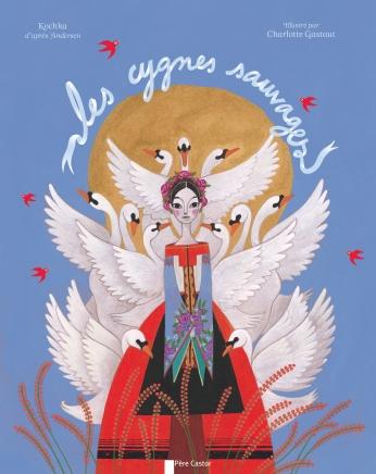 Les Cygnes Sauvages De Charlotte Gastaut Kochka Editions