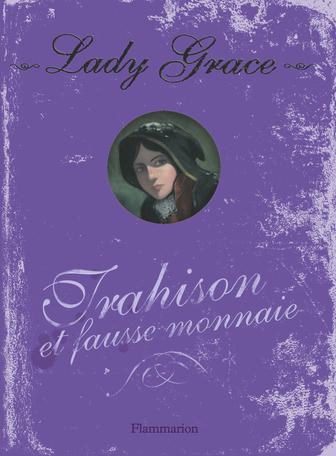 Lady Grace Tome 4 - Trahison et fausse monnaie 2