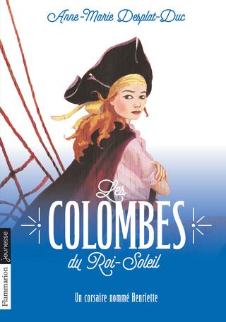 Les Colombes du Roi-Soleil Tome 7 - Un corsaire nommé Henriette 2