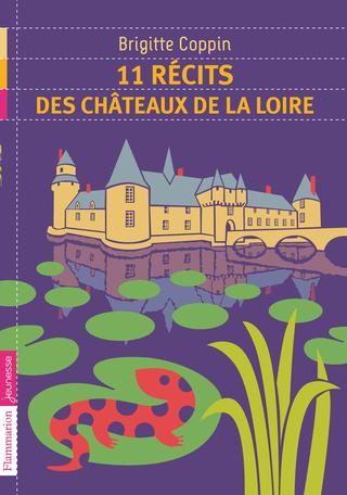 11 récits des châteaux de la Loire