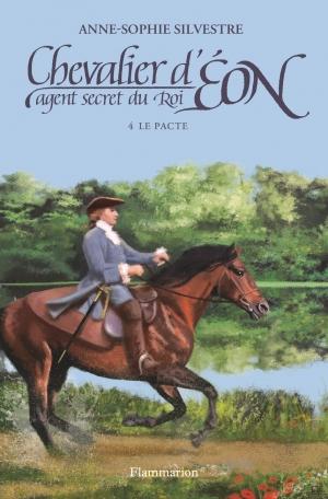 Chevalier d'Eon, agent secret du Roi Tome 4 - Le Pacte 2