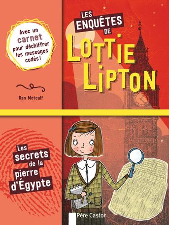 Les enquêtes de Lottie Lipton Tome 1 - Les secrets de la pierre d'Égypte 2
