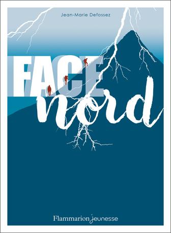 Face Nord de Jean-Marie Defossez - Editions Flammarion Jeunesse